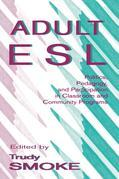Adult Esl: Politics, Pedagogy, and Participation in Classroom and Community Programs