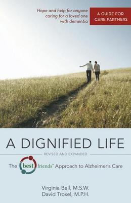 A Dignified Life, Revised and Expanded: The Best Friends™ Approach to Alzheimer's Care:  A Guide for Care Partners