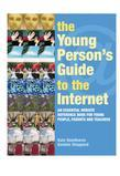 The Young Person's Guide to the Internet: The Essential Website Reference Book for Young People, Parents and Teachers