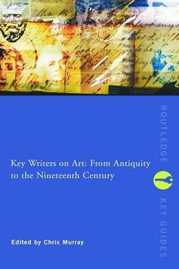Key Writers on Art: From Antiquity to the Nineteenth Century