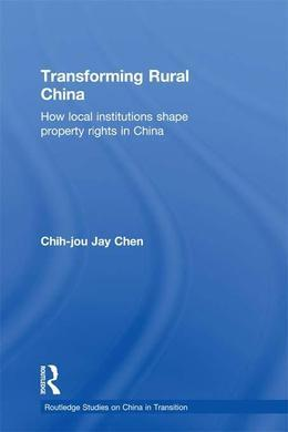 Transforming Rural China: How Local Institutions Shape Property Rights in China