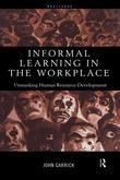 Informal Learning in the Workplace: Unmasking Human Resource Development