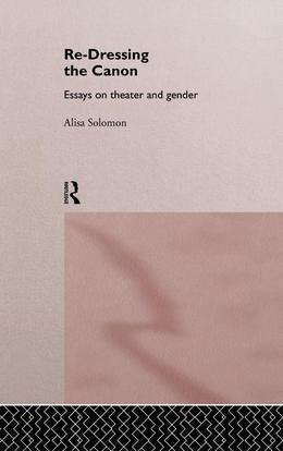 Re-Dressing the Canon: Essays on Theatre and Gender