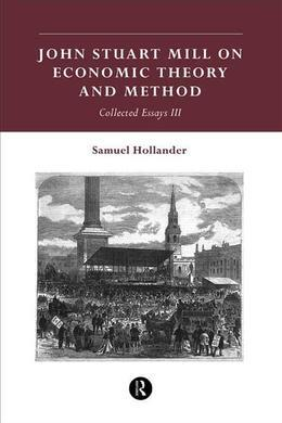 John Stuart Mill on Economic Theory and Method: Collected Essays III