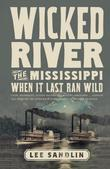 Wicked River: The Mississippi When It Last Ran Wild