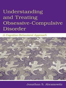 Understanding and Treating Obsessive-Compulsive Disorder: A Cognitive Behavioral Approach
