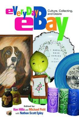 Everyday Ebay: Culture Collecting and Desire: Culture, Collecting, and Desire