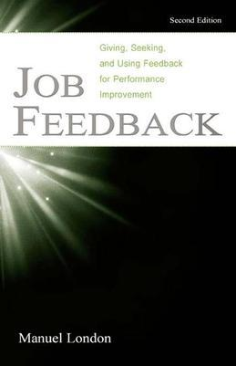Job Feedback: Giving, Seeking, and Using Feedback for Performance Improvement
