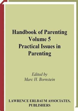 Handbook of Parenting, Second Edition: Volume 5: Practical Issues in Parenting