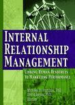 Internal Relationship Management: Linking Human Resources to Marketing Performance