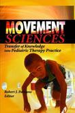 Movement Sciences: Transfer of Knowledge into Pediatric Therapy Practice