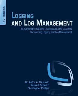 Logging and Log Management: The Authoritative Guide to Dealing with Syslog, Audit Logs, Events, Alerts and other IT 'Noise'