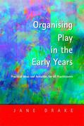 Organising Play in the Early Years: Practical Ideas for Teachers and Assistants