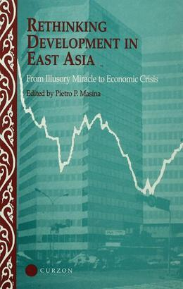 Rethinking Development in East Asia: From Illusory Miracle to Economic Crisis
