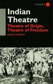 Indian Theatre: Theatre of Origin, Theatre of Freedom