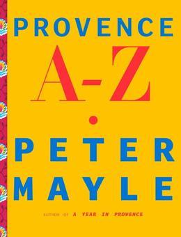 Provence A-Z: A Francophile's Essential Handbook