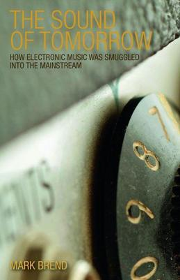 The Sound of Tomorrow: How Electronic Music Was Smuggled into the Mainstream