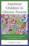 American Children in Chronic Poverty: Complex Risks, Benefit-Cost Analyses, and Untangling the Knot