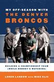 My Off-Season with the Denver Broncos: Building a Championship Team (While Nobody's Watching)
