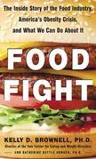 Food Fight The Inside Story of the Food Industry, Americas Obesity Crisis, and What We Can Do About It