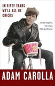 Adam Carolla - In Fifty Years We'll All Be Chicks