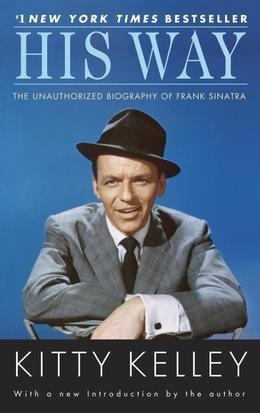 Kitty Kelley - His Way: An Unauthorized Biography Of Frank Sinatra