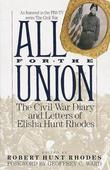 All for the Union: The Civil War Diary &amp; Letters of Elisha Hunt Rhodes