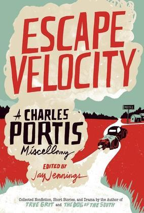 Escape Velocity: A Charles Portis Miscellany
