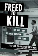 Freed to Kill: The True Story of Serial Murderer Larry Eyler