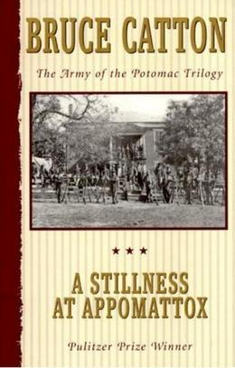 A Stillness at Appomattox: The Army of the Potomac Trilogy