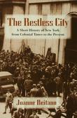 The Restless City: A Short History of New York from Colonial Times to the Present