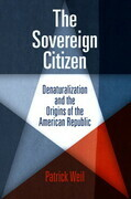 The Sovereign Citizen: Denaturalization and the Origins of the American Republic
