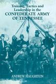 Training, Tactics and Leadership in the Confederate Army of Tennessee: Seeds of Failure