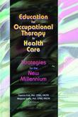 Education for Occupational Therapy in Health Care: Strategies for the New Millennium