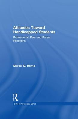 Attitudes Toward Handicapped Students: Professional, Peer, and Parent Reactions