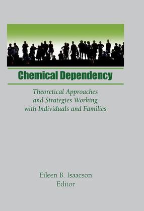 Chemical Dependency: Theoretical Approaches and Strategies Working with Individuals and Families