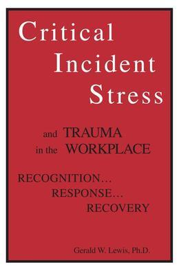 Critical Incident Stress And Trauma In The Workplace: Recognition... Response... Recovery