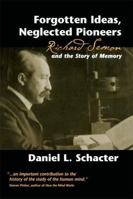 Forgotten Ideas, Neglected Pioneers: Richard Semon and the Story of Memory