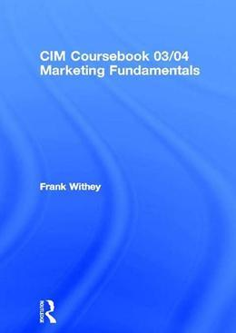 CIM Coursebook 03/04 Marketing Fundamentals