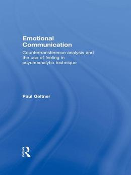 Emotional Communication: Countertransference Analysis and the Use of Feeling in Psychoanalytic Technique