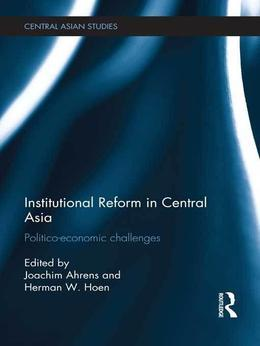 Institutional Reform in Central Asia: Politico-Economic Challenges