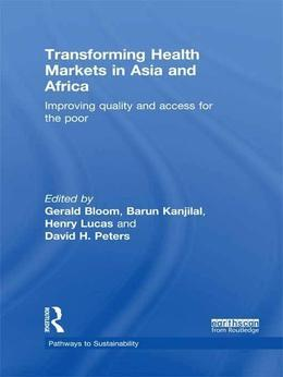 Transforming Health Markets in Asia and Africa: Improving Quality and Access for the Poor
