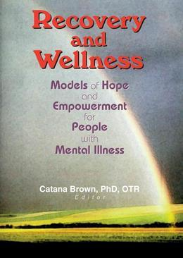 Recovery and Wellness: Models of Hope and Empowerment for People with Mental Illness
