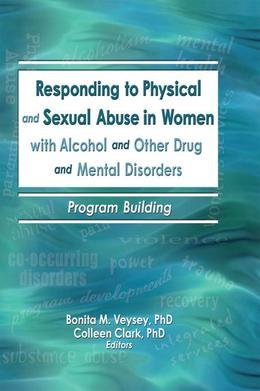 Responding to Physical and Sexual Abuse in Women with Alcohol and Other Drug and Mental Disorders: Program Building
