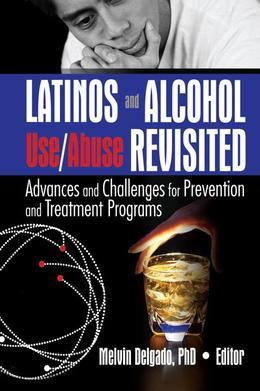 Latinos and Alcohol Use/Abuse Revisited: Advances and Challenges for Prevention and Treatment Programs