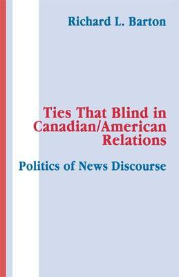 Ties That Blind in Canadian/american Relations: The Politics of News Discourse
