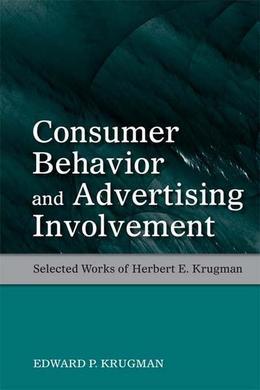 Consumer Behavior and Advertising Involvement: Selected Works of Herbert E. Krugman