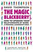 The Magic Blackberry: Creating and nurturing the right relationships at work