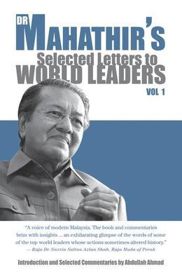 Dr Mahathir's Selected Letters to World Leader: With introduction and commentaries by Abdullah Ahmah