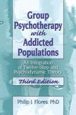 Group Psychotherapy with Addicted Populations: An Integration of Twelve-Step and Psychodynamic Theory, Third Edition